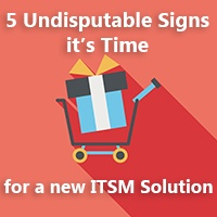 5 Undisputable Signs it's Time for a New ITSM Solution